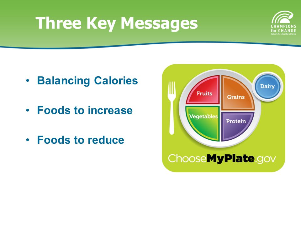 Three Key Messages Balancing Calories Foods to increase Foods to reduce