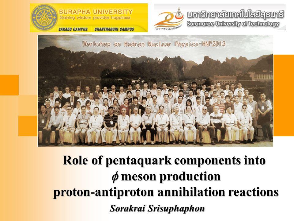 Sorakrai Srisuphaphon Role of pentaquark components into  meson production  meson production proton-antiproton annihilation reactions proton-antiproton annihilation reactions
