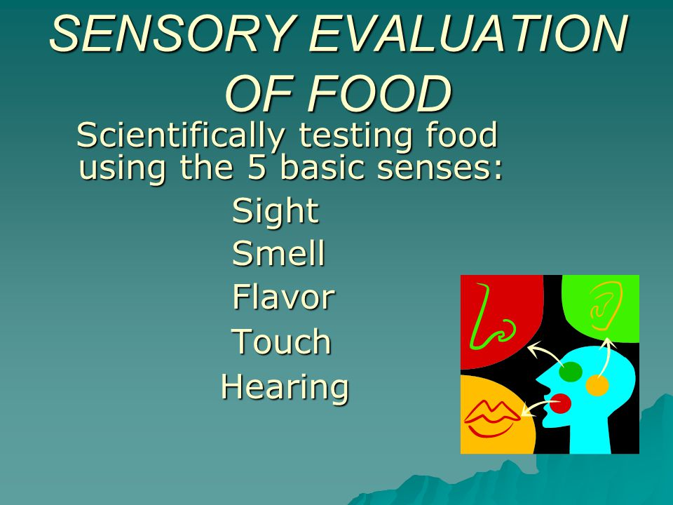 FOOD SCIENCE SENSORY EVALUATION OF FOOD Prepared by Alice F. Mullis for classroom presentation January 2011