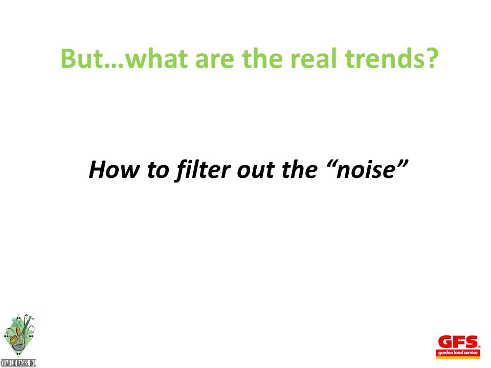 But…what are the real trends? How to filter out the noise 29