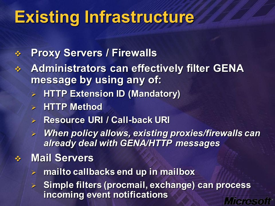 Existing Infrastructure  Proxy Servers / Firewalls  Administrators can effectively filter GENA message by using any of:  HTTP Extension ID (Mandato