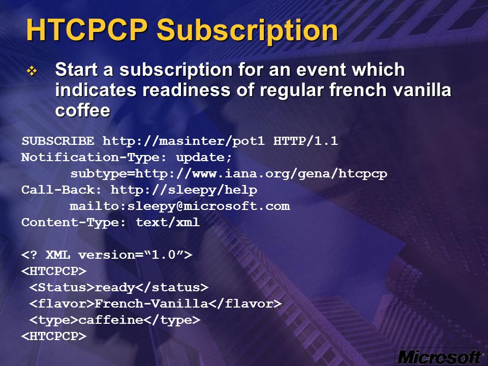 HTCPCP Subscription  Start a subscription for an event which indicates readiness of regular french vanilla coffee SUBSCRIBE http://masinter/pot1 HTTP