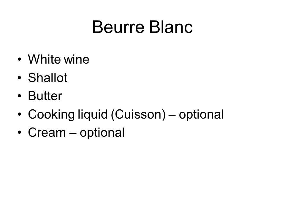 Beurre Blanc White wine Shallot Butter Cooking liquid (Cuisson) – optional Cream – optional