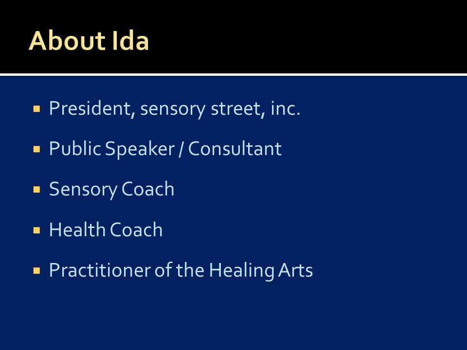  President, sensory street, inc.  Public Speaker / Consultant  Sensory Coach  Health Coach  Practitioner of the Healing Arts