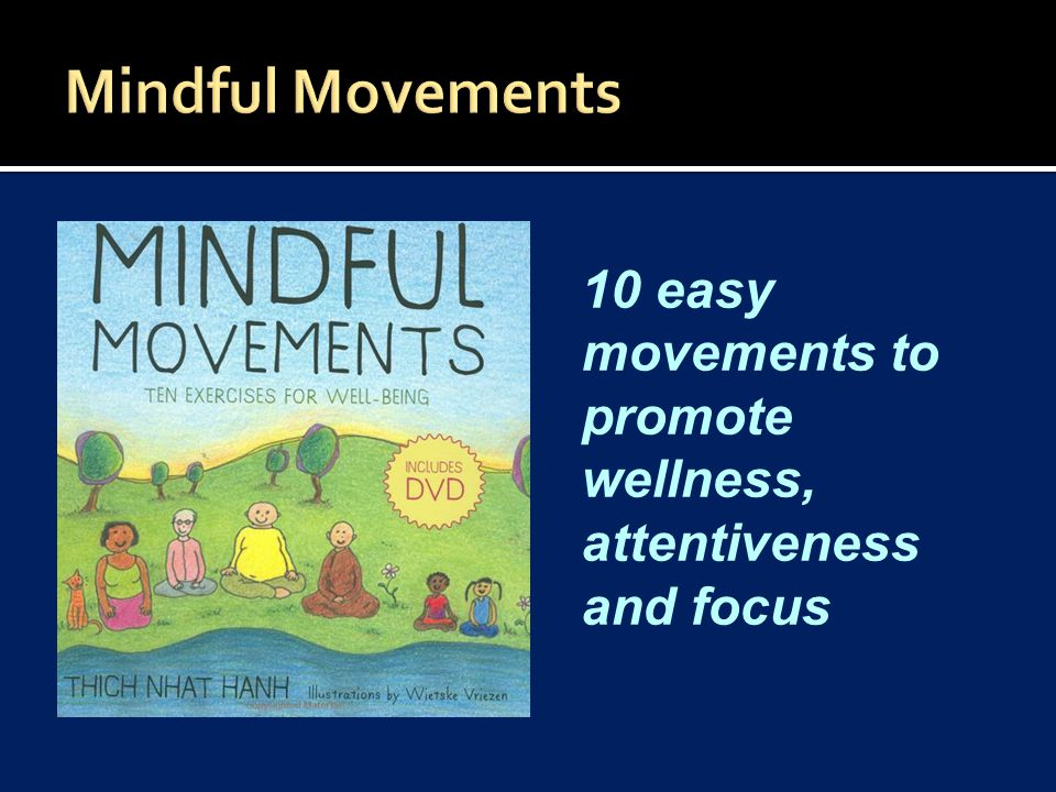10 easy movements to promote wellness, attentiveness and focus