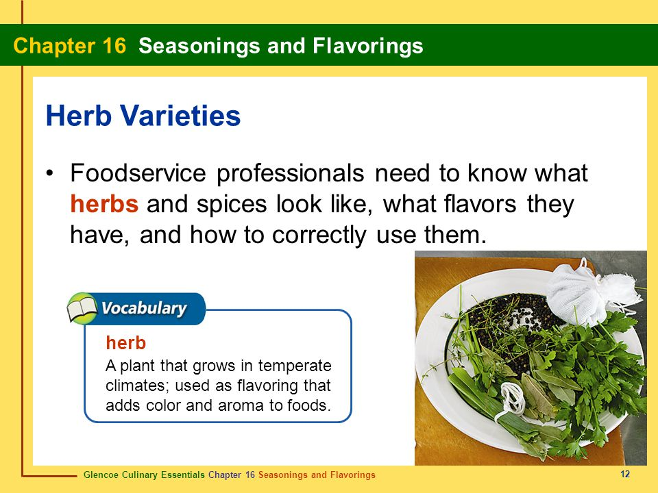 Glencoe Culinary Essentials Chapter 16 Seasonings and Flavorings Chapter 16 Seasonings and Flavorings 12 Foodservice professionals need to know what h