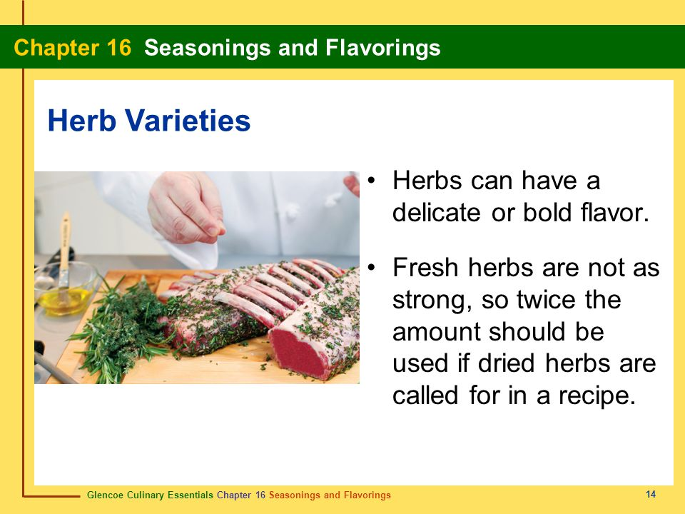 Glencoe Culinary Essentials Chapter 16 Seasonings and Flavorings Chapter 16 Seasonings and Flavorings 14 Herbs can have a delicate or bold flavor. Fre