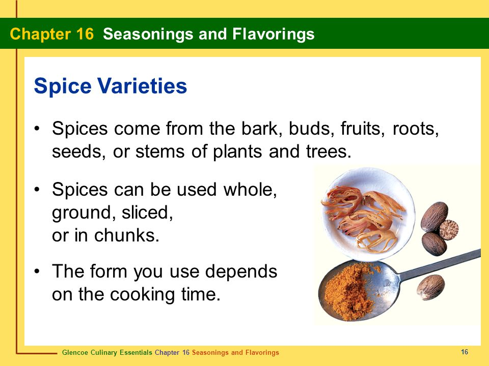 Glencoe Culinary Essentials Chapter 16 Seasonings and Flavorings Chapter 16 Seasonings and Flavorings 16 Spices come from the bark, buds, fruits, root