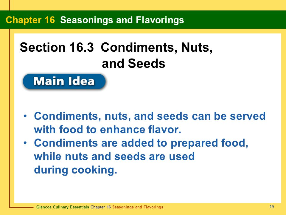 Glencoe Culinary Essentials Chapter 16 Seasonings and Flavorings Chapter 16 Seasonings and Flavorings 19 Condiments, nuts, and seeds can be served wit