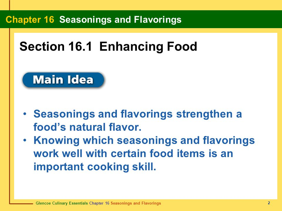 Glencoe Culinary Essentials Chapter 16 Seasonings and Flavorings Chapter 16 Seasonings and Flavorings 2 Seasonings and flavorings strengthen a food's