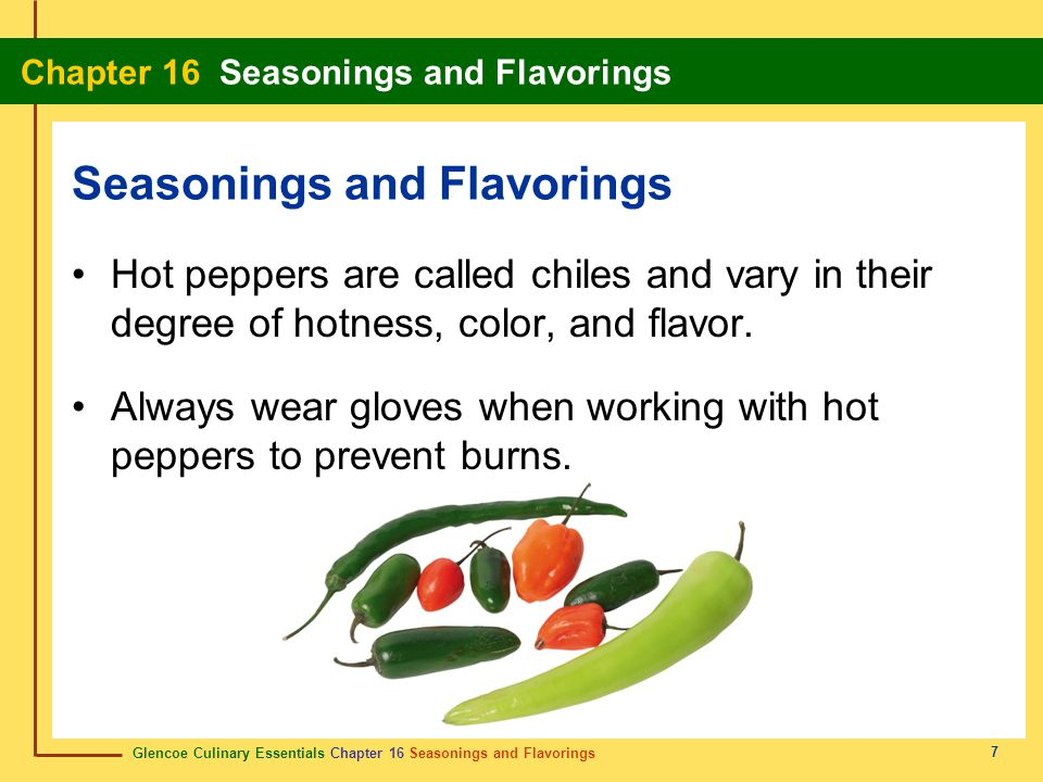 Glencoe Culinary Essentials Chapter 16 Seasonings and Flavorings Chapter 16 Seasonings and Flavorings 7 Hot peppers are called chiles and vary in thei