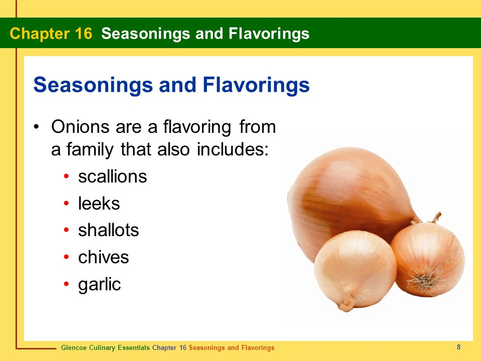 Glencoe Culinary Essentials Chapter 16 Seasonings and Flavorings Chapter 16 Seasonings and Flavorings 8 Onions are a flavoring from a family that also
