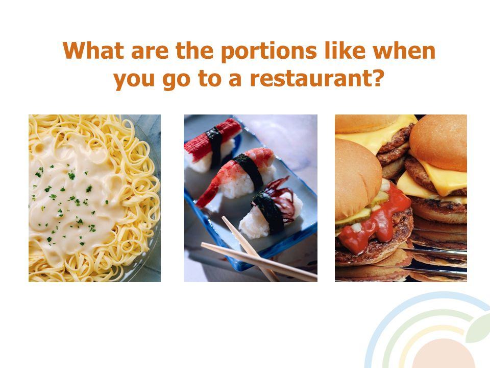 What are the portions like when you go to a restaurant?