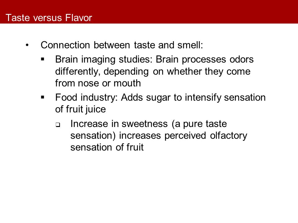 Taste versus Flavor Connection between taste and smell:  Brain imaging studies: Brain processes odors differently, depending on whether they come fro