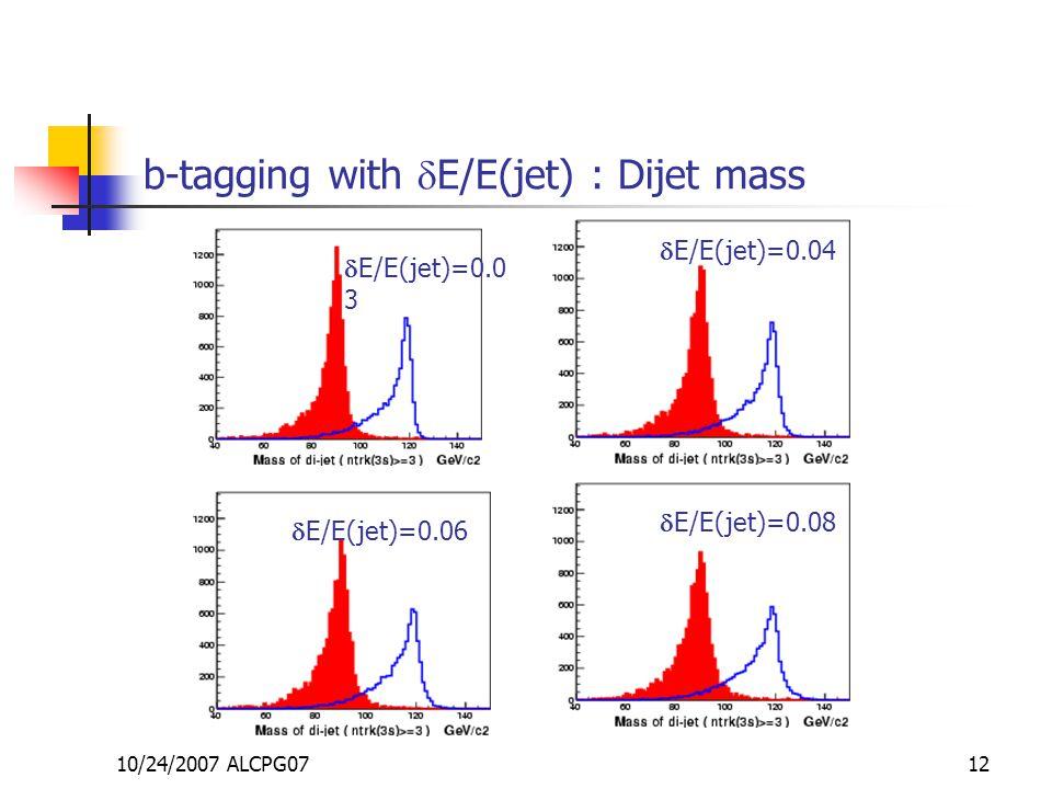 10/24/2007 ALCPG0712 b-tagging with  E/E(jet) : Dijet mass  E/E(jet)=0.0 3  E/E(jet)=0.04  E/E(jet)=0.06  E/E(jet)=0.08