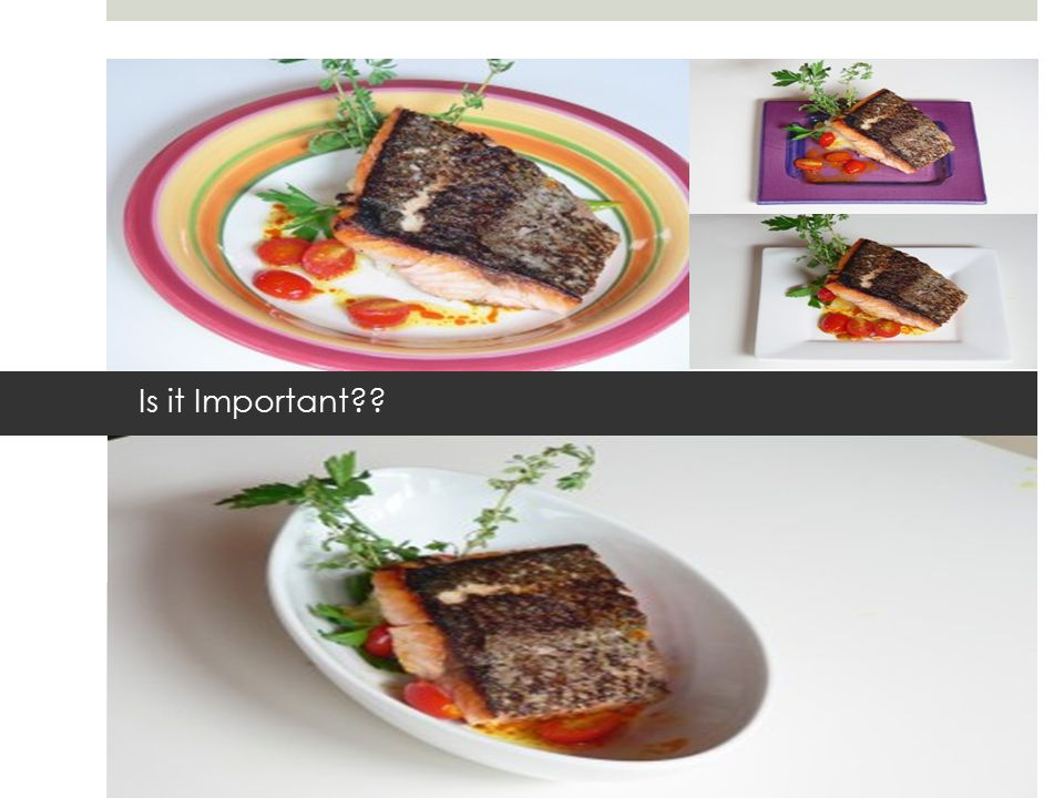 WHY? Eating with your eyes Appearance Freshness