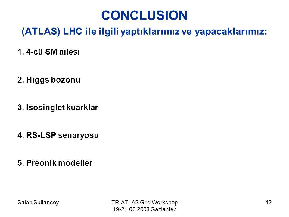 Saleh SultansoyTR-ATLAS Grid Workshop 19-21.06.2008 Gaziantep 42 CONCLUSION (ATLAS) LHC ile ilgili yaptıklarımız ve yapacaklarımız: 1.