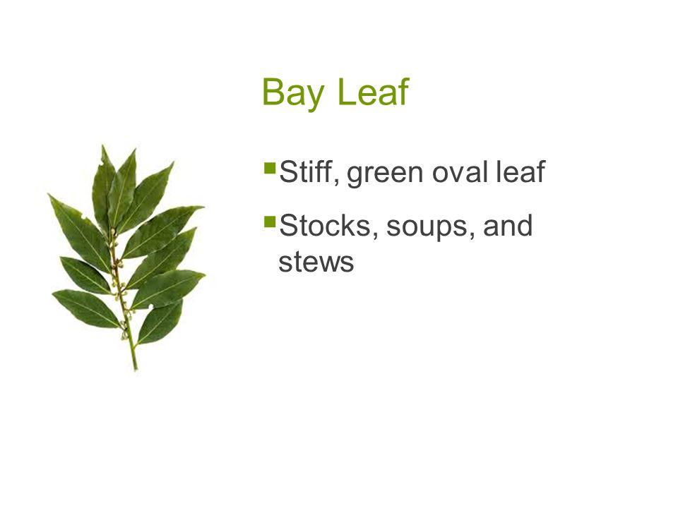 Bay Leaf  Stiff, green oval leaf  Stocks, soups, and stews