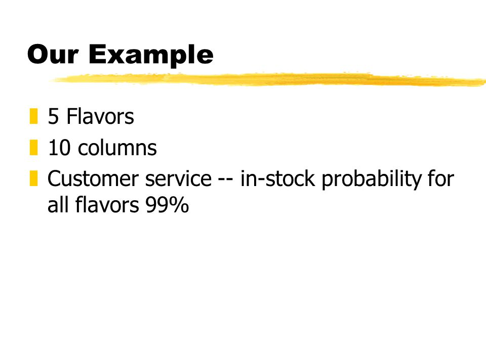 Our Example z5 Flavors z10 columns zCustomer service -- in-stock probability for all flavors 99%