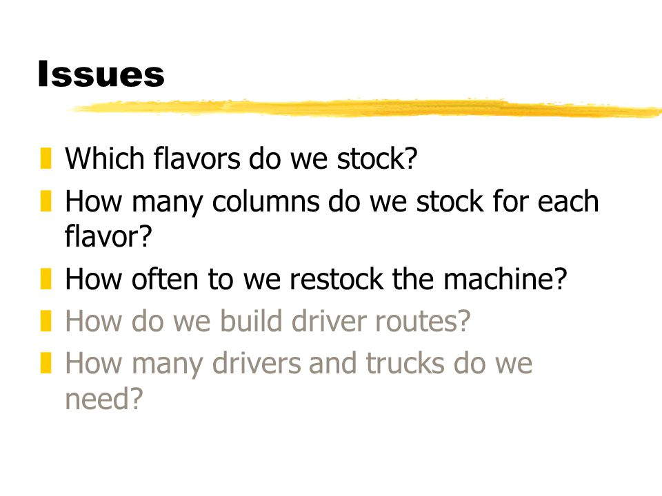 Issues zWhich flavors do we stock. zHow many columns do we stock for each flavor.