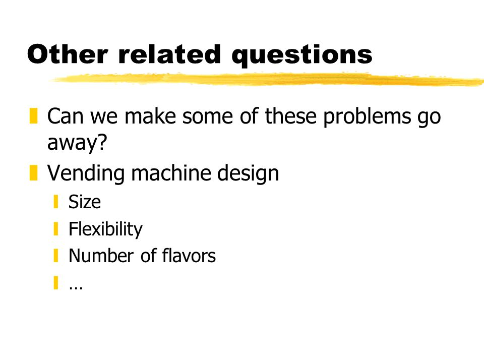 Other related questions zCan we make some of these problems go away.