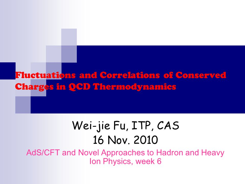Fluctuations and Correlations of Conserved Charges in QCD Thermodynamics Wei-jie Fu, ITP, CAS 16 Nov.