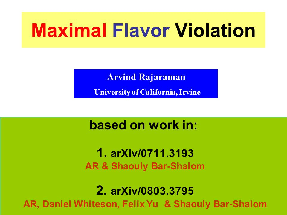 Maximal Flavor Violation based on work in: 1. arXiv/0711.3193 AR & Shaouly Bar-Shalom 2.