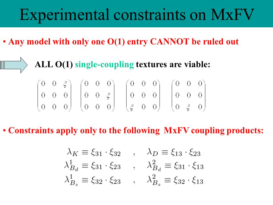 Any model with only one O(1) entry CANNOT be ruled out Experimental constraints on MxFV ALL O(1) single-coupling textures are viable: Constraints apply only to the following MxFV coupling products:
