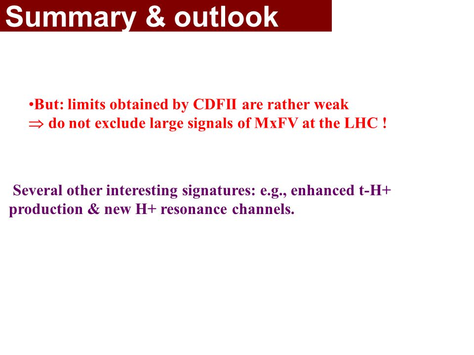 But: limits obtained by CDFII are rather weak  do not exclude large signals of MxFV at the LHC .