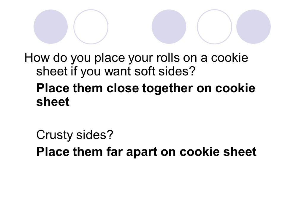 How do you place your rolls on a cookie sheet if you want soft sides? Place them close together on cookie sheet Crusty sides? Place them far apart on