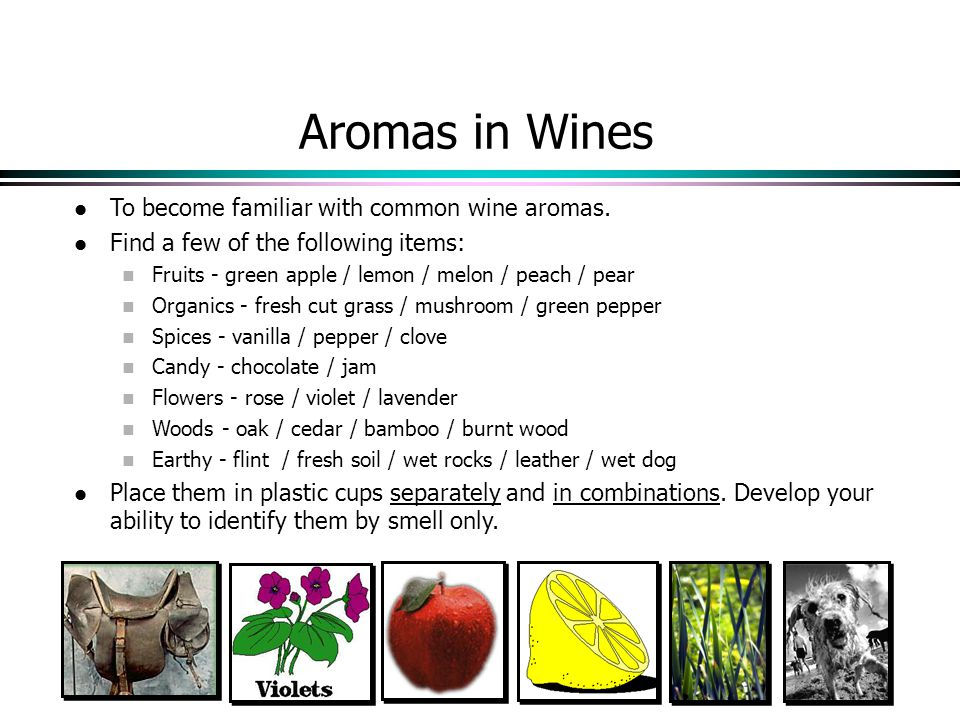 Aromas in Wines To become familiar with common wine aromas.