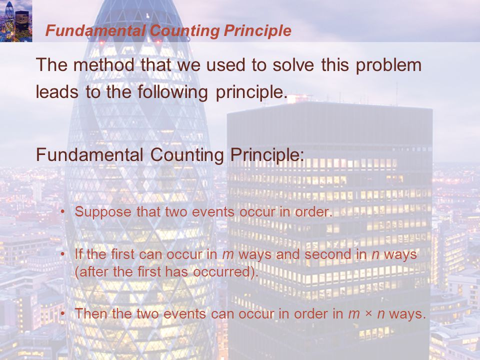 Fundamental Counting Principle The method that we used to solve this problem leads to the following principle. Fundamental Counting Principle: Suppose
