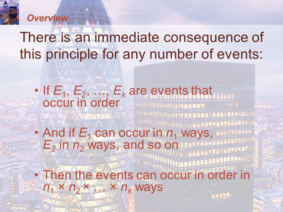 Overview There is an immediate consequence of this principle for any number of events: If E 1, E 2, …, E k are events that occur in order And if E 1 c