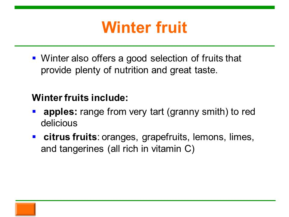 Winter fruit  Winter also offers a good selection of fruits that provide plenty of nutrition and great taste.