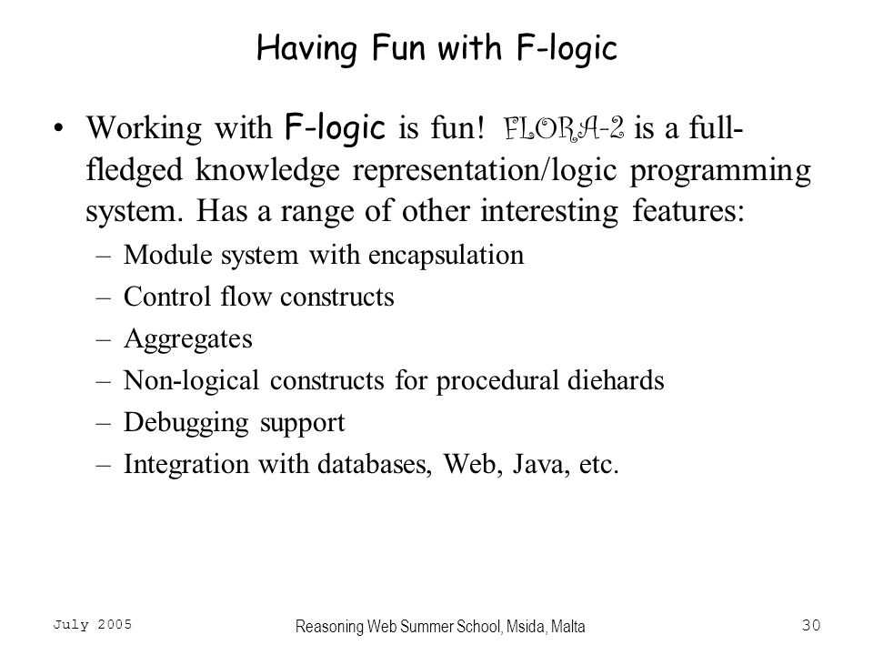 July 2005 Reasoning Web Summer School, Msida, Malta30 Having Fun with F-logic Working with F-logic is fun.