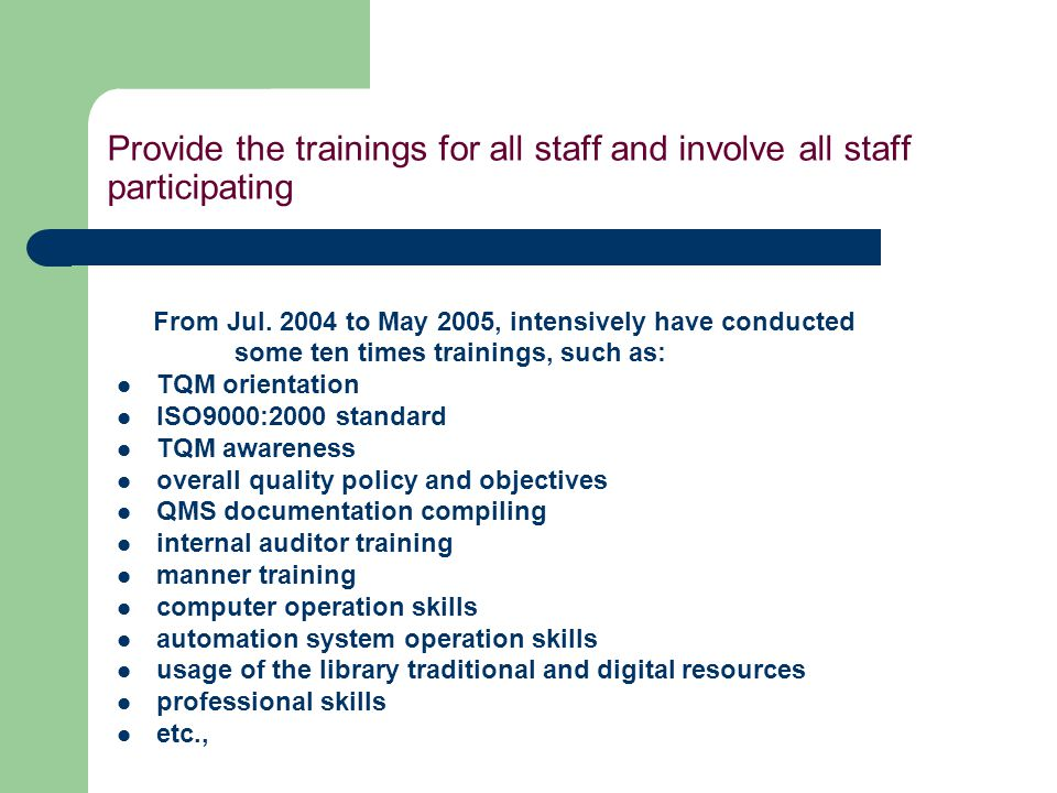 Provide the trainings for all staff and involve all staff participating From Jul. 2004 to May 2005, intensively have conducted some ten times training