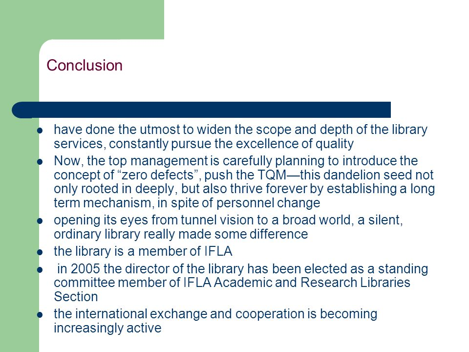 Conclusion have done the utmost to widen the scope and depth of the library services, constantly pursue the excellence of quality Now, the top managem