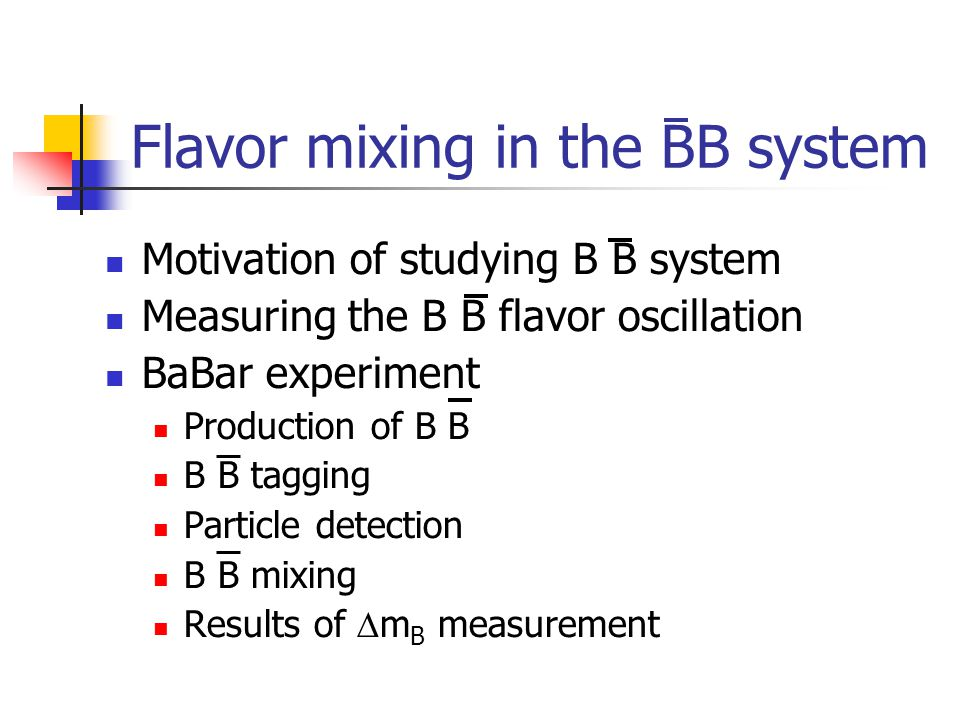 Flavor mixing in the BB system Motivation of studying B B system Measuring the B B flavor oscillation BaBar experiment Production of B B B B tagging Particle detection B B mixing Results of  m B measurement