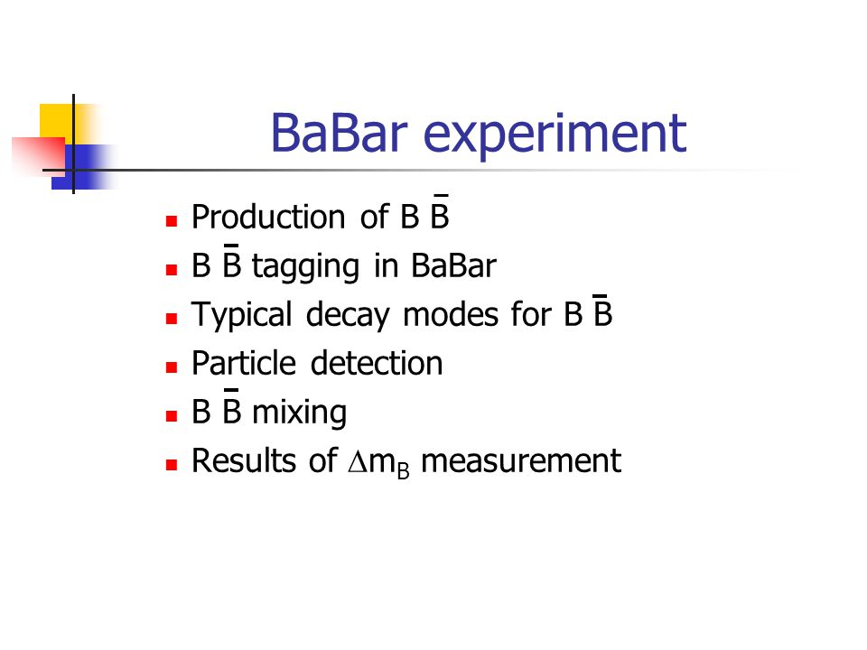 BaBar experiment Production of B B B B tagging in BaBar Typical decay modes for B B Particle detection B B mixing Results of  m B measurement