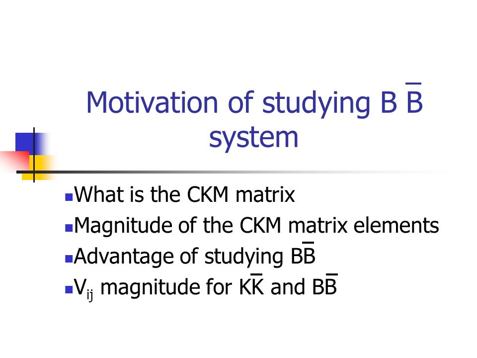 What is the CKM matrix weak eigenstates flavor eigenstates V ud can be studied in  decay V us can be studied in K decay d u d u u d n p W e - e V ij can be studied by selecting appropriate decay s qq K W u  V ud V us