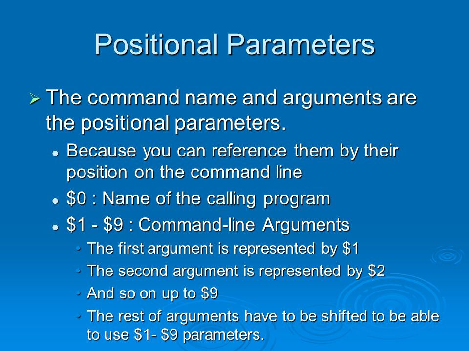 Positional Parameters  The command name and arguments are the positional parameters.