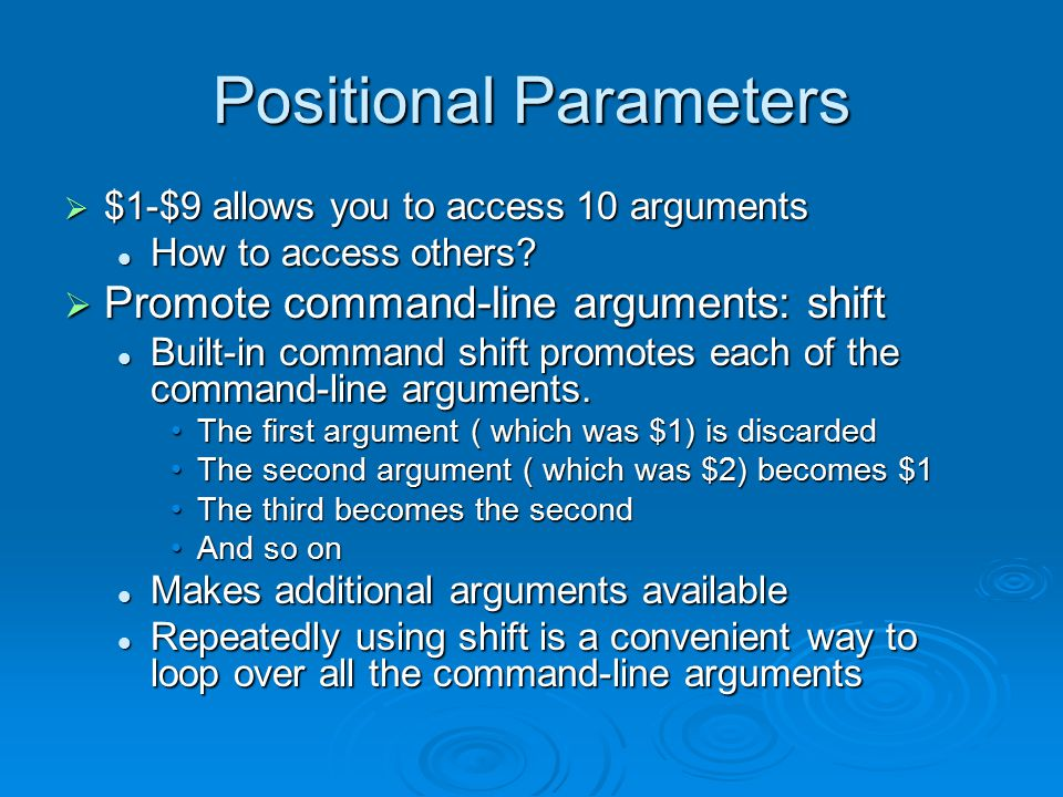 Positional Parameters  $1-$9 allows you to access 10 arguments How to access others.