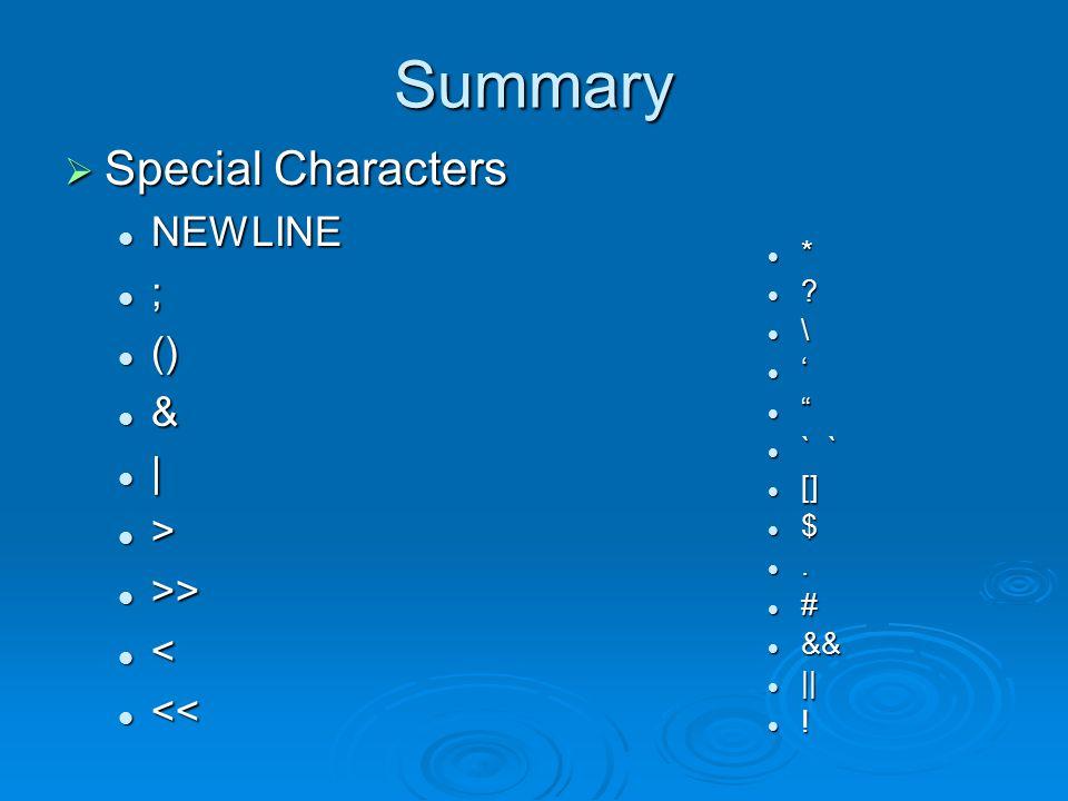 Summary  Special Characters NEWLINE NEWLINE ; () () & | > >> >> < << << * .