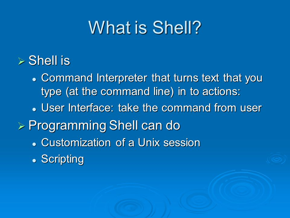 Invoking a Shell script  Give the shell a command on the command line The shell forks a process The shell forks a process Which creates a non-interactive duplicate of the shell processWhich creates a non-interactive duplicate of the shell process The newly forked process attempts to exec the command The newly forked process attempts to exec the command If the command is an executable programIf the command is an executable program Exec succeeds Exec succeeds System overlays the newly created subshell with the executable program System overlays the newly created subshell with the executable program The command is a shell scriptThe command is a shell script Exec failed Exec failed The command is assumed to be a shell script The command is assumed to be a shell script The subshell runs the commands in the shell.