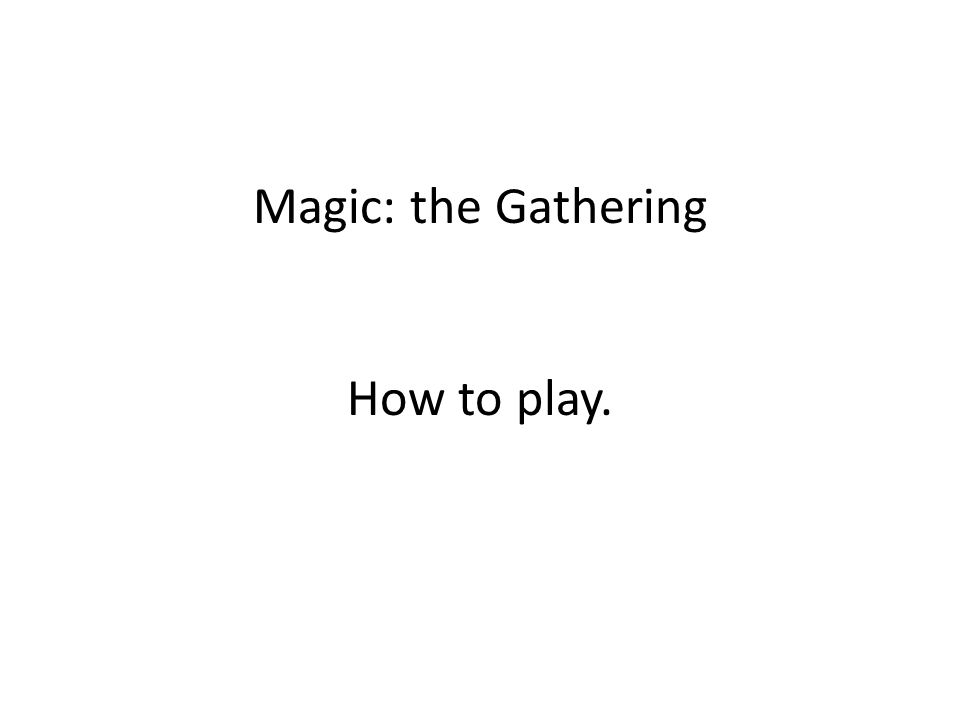 Magic: the Gathering How to play.