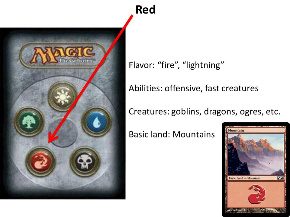 Red Flavor: fire , lightning Abilities: offensive, fast creatures Creatures: goblins, dragons, ogres, etc.