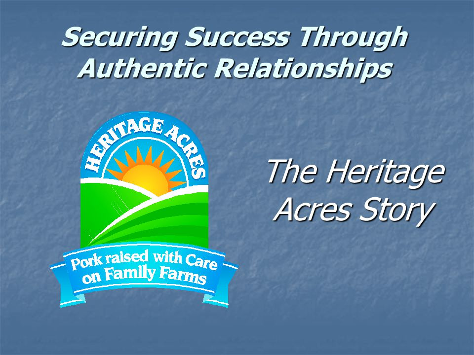 Securing Success Through Authentic Relationships The Heritage Acres Story