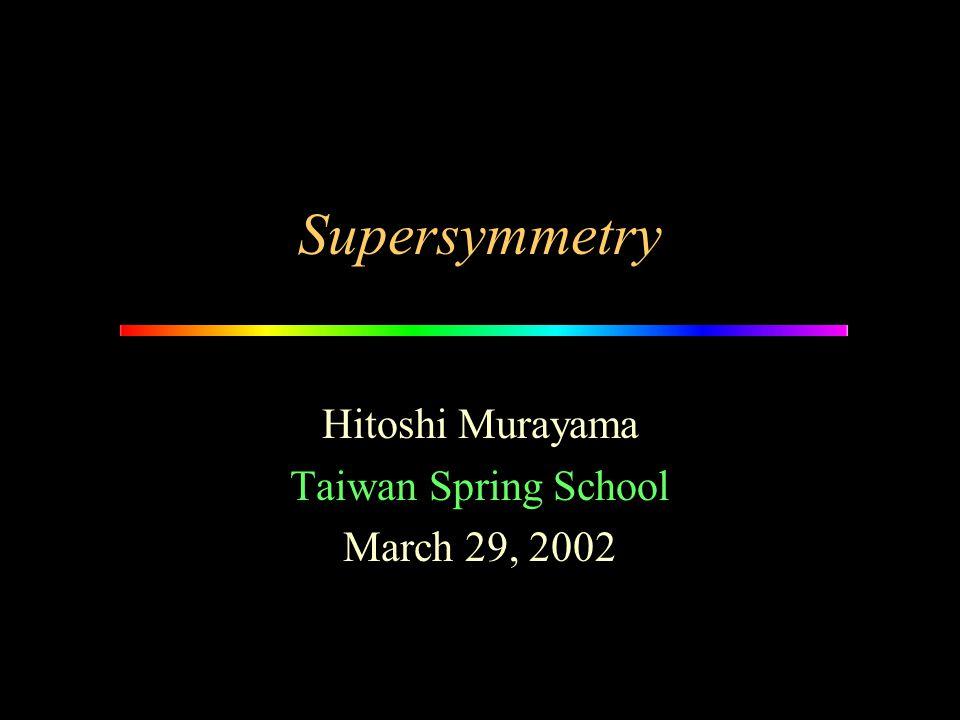Supersymmetry Hitoshi Murayama Taiwan Spring School March 29, 2002