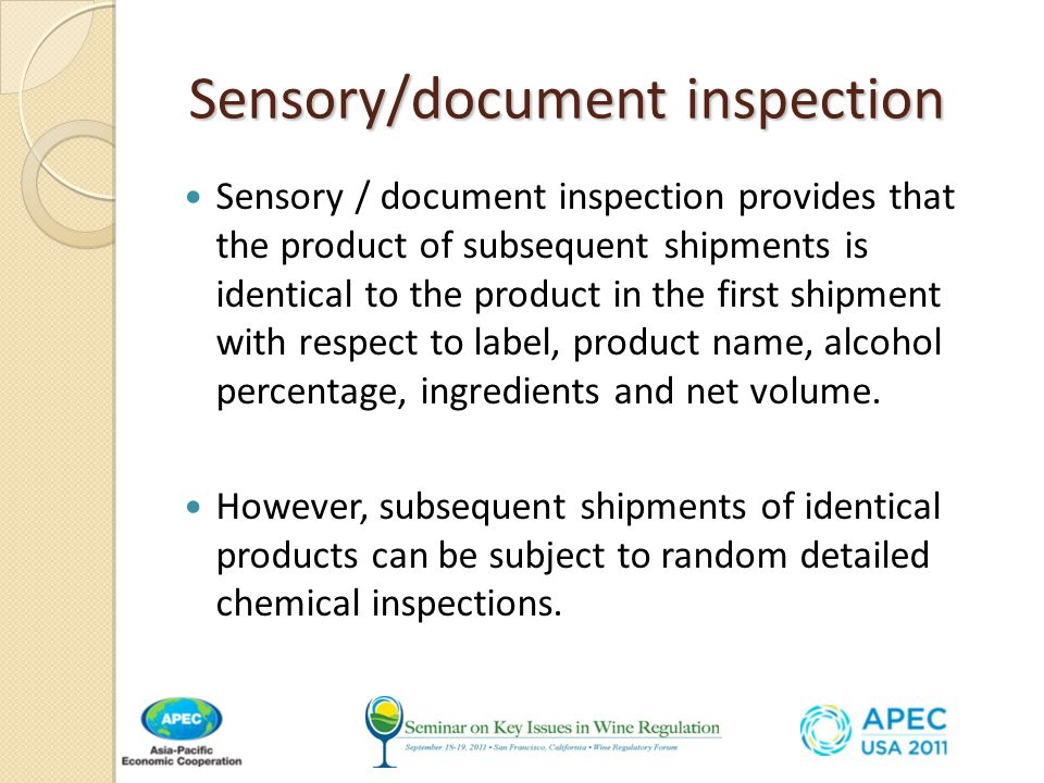 Sensory/document inspection Sensory/document inspection Sensory / document inspection provides that the product of subsequent shipments is identical to the product in the first shipment with respect to label, product name, alcohol percentage, ingredients and net volume.