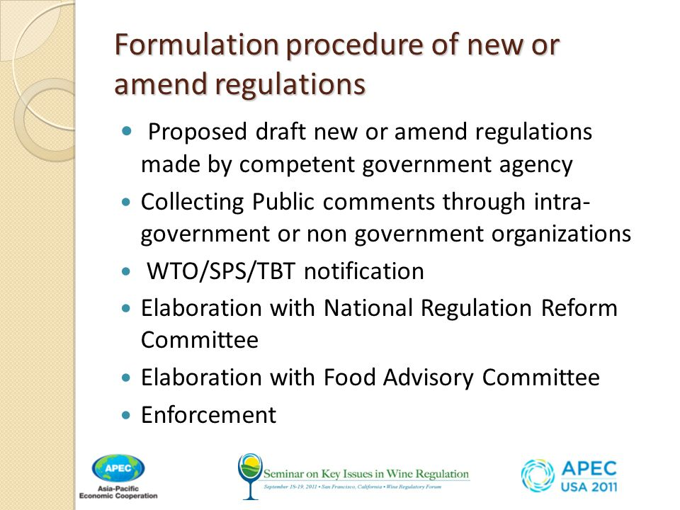 Formulation procedure of new or amend regulations Proposed draft new or amend regulations made by competent government agency Collecting Public comments through intra- government or non government organizations WTO/SPS/TBT notification Elaboration with National Regulation Reform Committee Elaboration with Food Advisory Committee Enforcement